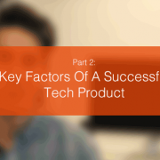 Key Factors Of A Successful Tech Product