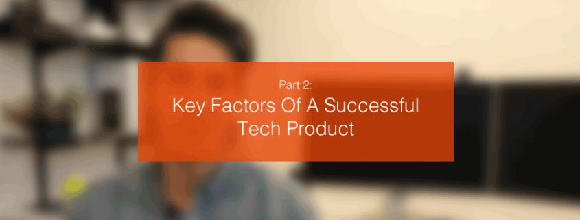 Key Factors Of A Successful Tech Product