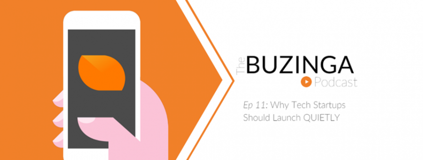 Ep 11: Why Tech Startups Should Launch Quietly